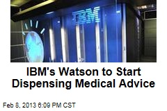 IBM's Watson to Start Dispensing Medical Advice