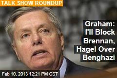 Graham: I'll Block Brennan, Hagel Over Benghazi