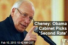 Cheney: Obama Cabinet Picks 'Second Rate'