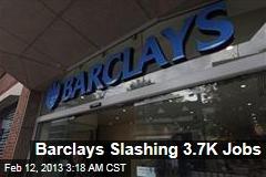 Barclays Slashing 3.7K Jobs