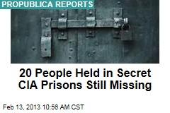 20 People Held in Secret CIA Prisons Still Missing