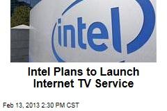 Intel Plans to Launch Internet TV Service