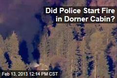 Did Police Start Fire in Dorner Cabin?