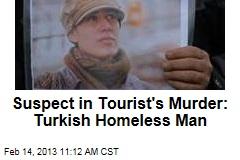 Suspect in Tourist's Murder: Turkish Homeless Man