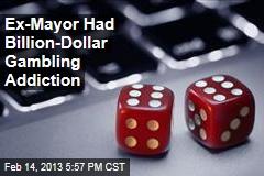 Ex-Mayor Had Billion-Dollar Gambling Addiction
