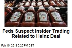 Feds Suspect Insider Trading Related to Heinz Deal