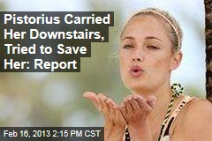 Pistorius Carried Her Downstairs, Tried to Save Her: Report