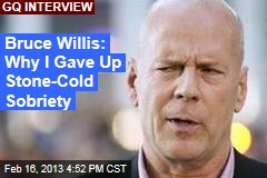 Bruce Willis: Why I Gave Up Stone-Cold Sobriety