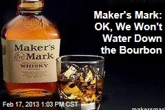 Maker's Mark: OK, We Won't Water Down the Bourbon