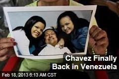 Chavez Finally Back in Venezuela