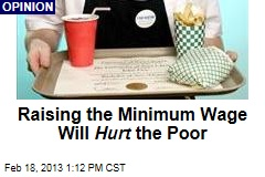 Raising the Minimum Wage Will Hurt the Poor