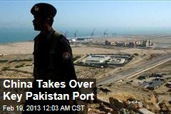 China Takes Over Key Pakistan Port