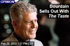Bourdain Sells Out With The Taste