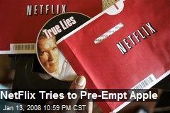 NetFlix Tries to Pre-Empt Apple