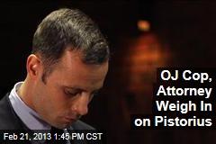 OJ Cop, Attorney Weigh In on Pistorius