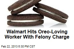 Oreo-Loving Walmart Worker Hit With Felony Charge
