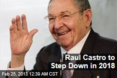 Raul Castro to Step Down in 2018