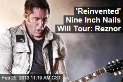 'Reinvented' Nine Inch Nails Will Tour: Reznor