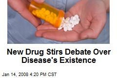New Drug Stirs Debate Over Disease's Existence