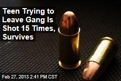 Teen Trying to Leave Gang Is Shot 15 Times, Survives
