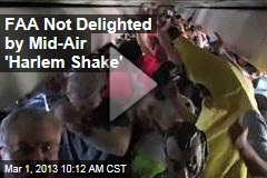 FAA Not Delighted By Mid-Air Harlem Shake