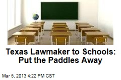 Texas Lawmaker to Schools: Put the Paddles Away