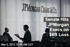 Senate Hits JPMorgan Execs on $6B Loss