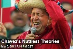 Chavez's Nuttiest Theories
