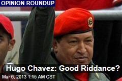 Hugo Chavez: Good Riddance?