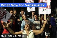What Now for Venezuela?