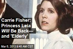 Carrie Fisher: Princess Leia Will Be Back— and 'Elderly'