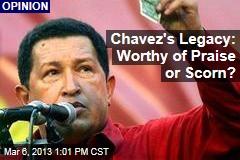 Chavez's Legacy: Worthy of Praise or Scorn?