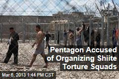 Pentagon Accused of Organizing Shiite Torture Squads