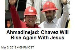 Ahmadinejad: Chavez Will Rise Again With Jesus