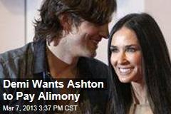 Demi Wants Ashton to Pay Alimony