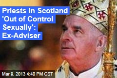 Priests in Scotland 'Out of Control Sexually': Ex-Adviser