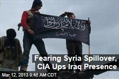 Fearing Syria Spillover, CIA Ups Iraq Presence