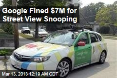 Google Fined $7M for Street View Snooping