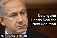 Netanyahu Secures Deal to Form Coalition