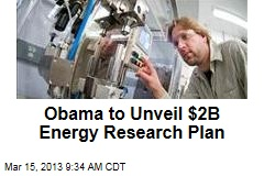 Obama to Unveil $2B Energy Research Plan