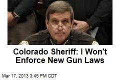 Colorado Sheriff: I Won't Enforce New Gun Laws