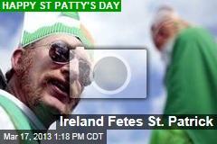 Ireland Fetes St. Patrick