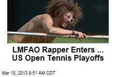 LMFAO Rapper Enters ... US Open Tennis Playoffs