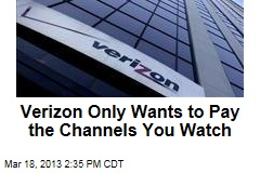 Verizon Only Wants to Pay the Channels You Watch