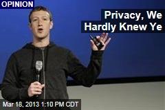 Privacy, We Hardly Knew Ye
