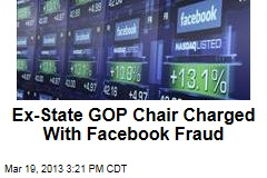 Ex-State GOP Chair Charged With Facebook Fraud