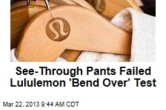 See-Through Pants Failed Lululemon 'Bend Over' Test