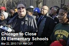 Chicago to Close 53 Elementary Schools