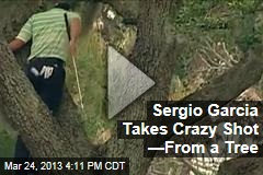 Sergio Garcia Takes Crazy Shot —From a Tree