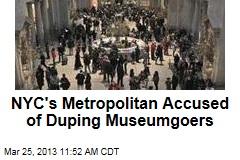 NYC's Metropolitan Accused of Duping Museumgoers